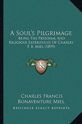 A Soul's Pilgrimage - Being the Personal and Religious Experiences of Charles F. B. Miel (1899) (Paperback): Charles...