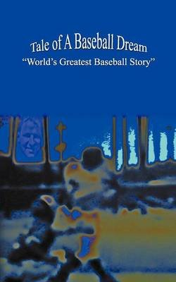 """Tale of A Baseball Dream - """"World's Greatest Baseball Story"""" (Paperback): Jerry Pearlman"""
