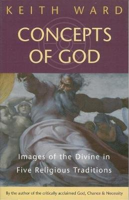 Concepts of God - Images of the Divine in the Five Religious Traditions (Paperback, 2nd Revised edition): Keith Ward