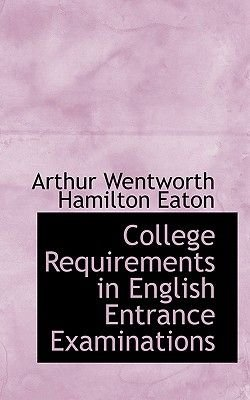 College Requirements in English Entrance Examinations (Paperback): Arthur Wentworth Hamilton Eaton