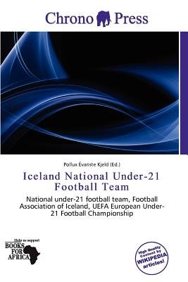 Iceland National Under-21 Football Team (Paperback): Pollux Variste Kjeld