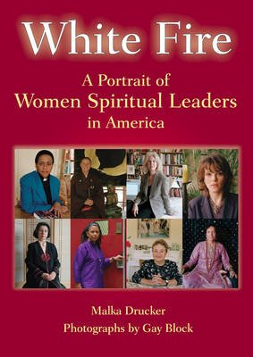 White Fire - A Potrait of Women Spiritual Leaders in America (Paperback): Malka Drucker