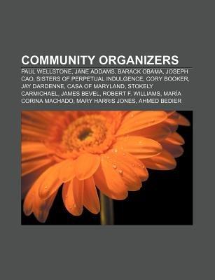 Community Organizers - Paul Wellstone, Jane Addams, Barack Obama, Joseph Cao, Sisters of Perpetual Indulgence, Cory Booker, Jay...