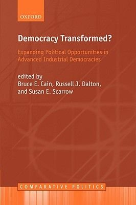 Democracy Transformed? - Expanding Political Opportunities in Advanced Industrial Democracies (Paperback, New Ed): Bruce E....