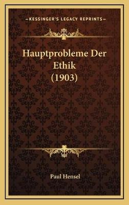 Hauptprobleme Der Ethik (1903) (German, Hardcover): Paul Hensel