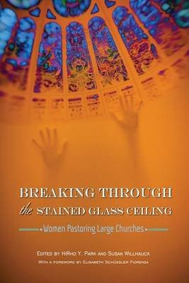 Breaking Through the Stained Glass Ceiling (Paperback): Hirho Park, Susan Willhauck