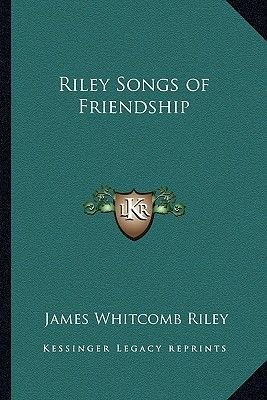 Riley Songs of Friendship (Paperback): James Whitcomb Riley