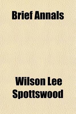 Brief Annals (Paperback): Wilson Lee Spottswood
