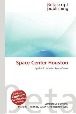 Space Center Houston (Paperback): Lambert M. Surhone, Mariam T. Tennoe, Susan F. Henssonow