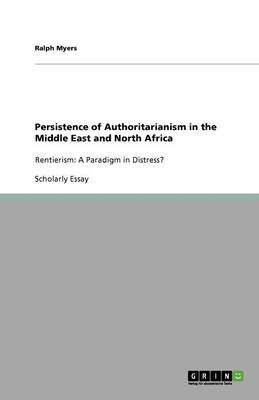Persistence of Authoritarianism in the Middle East and North Africa (Paperback): Ralph Myers