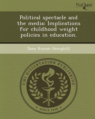 Political Spectacle and the Media: Implications for Childhood Weight Policies in Education (Paperback): Dana Roman Hemphill