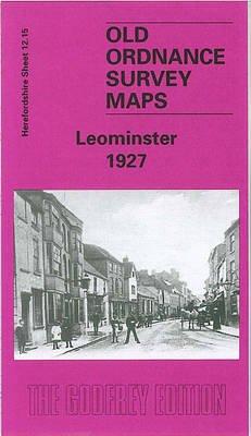 Leominster 1927 - Herefordshire Sheet 12.15 (Sheet map, folded, Facsimile of 1927 ed): Barrie Trinder