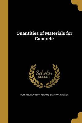Quantities of Materials for Concrete (Paperback): Duff Andrew 1880 Abrams, Stanton Walker