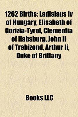 1262 Births - Ladislaus IV of Hungary, Elisabeth of Gorizia
