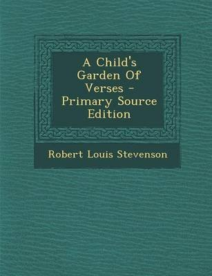 A Child's Garden of Verses - Primary Source Edition (Paperback): Robert Louis Stevenson