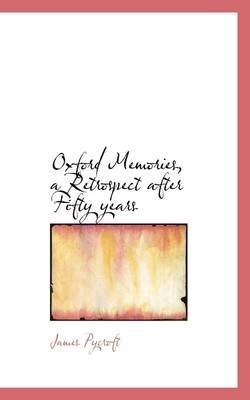 Oxford Memories, a Retrospect After Fifty Years (Paperback): James Pycroft