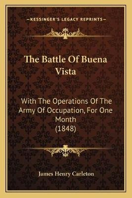 The Battle of Buena Vista - With the Operations of the Army of Occupation, for One Month (1848) (Paperback): James Henry...