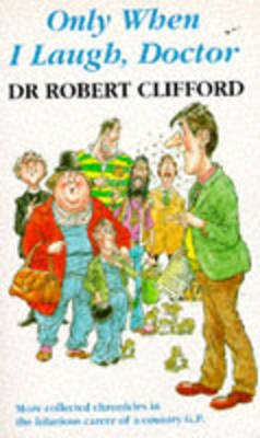 Only When I Laugh, Doctor! (Paperback): Robert Clifford