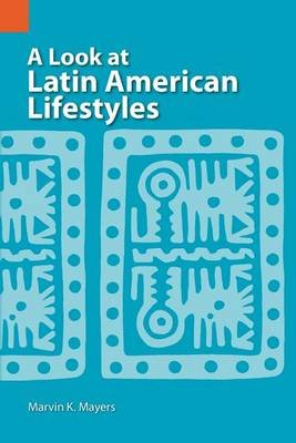 A Look at Latin American Lifestyles (Paperback, 2nd): Marvin Keene Mayers
