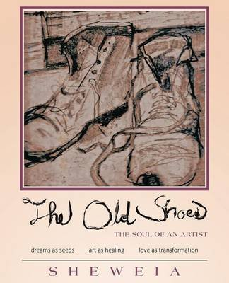 The Old Shoes - (The Soul of an Artist) (Paperback): S H E W E I a