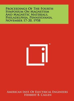 Proceedings of the Fourth Symposium on Magnetism and Magnetic Materials, Philadelphia, Pennsylvania, November 17-20, 1958...