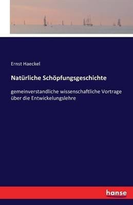 Naturliche Schopfungsgeschichte (German, Paperback): Ernst Haeckel
