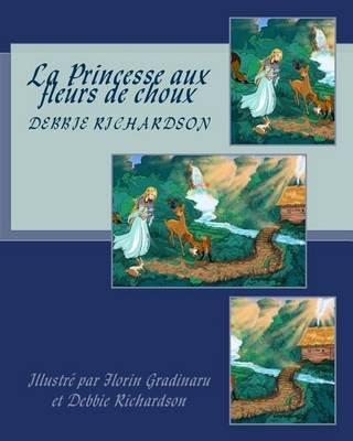 La Princesse Aux Fleurs de Choux (French, Paperback): Debbie Richardson