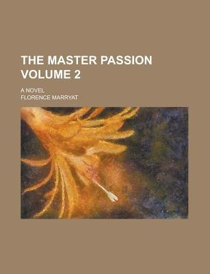 The Master Passion; A Novel Volume 2 (Paperback): United States Congressional House, United States Congress. House, Florence...