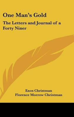 One Man's Gold - The Letters and Journal of a Forty Niner (Hardcover): Enos Christman