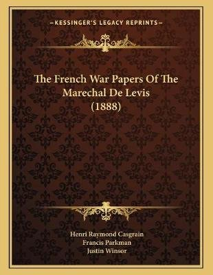 The French War Papers of the Marechal de Levis (1888) (Paperback): Henri Raymond Casgrain