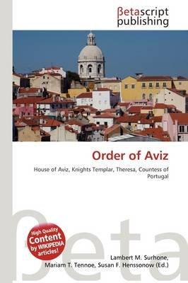 Order of Aviz (Paperback): Lambert M. Surhone, Mariam T. Tennoe, Susan F. Henssonow