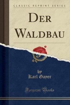 Der Waldbau (Classic Reprint) (German, Paperback): Karl Gayer