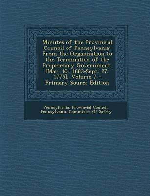 Minutes of the Provincial Council of Pennsylvania - From the Organization to the Termination of the Proprietary Government....