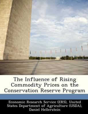 The Influence of Rising Commodity Prices on the Conservation Reserve Program (Paperback): Daniel Hellerstein, Scott Malcolm