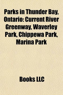 Parks in Thunder Bay, Ontario Parks in Thunder Bay, Ontario - Current River Greenway, Waverley Park, Chippewa Park,...