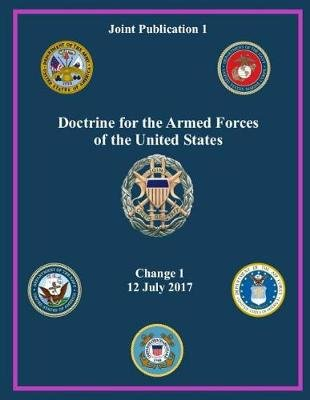 Joint Publication Jp 1, Doctrine for the Armed Forces of the United States Change 1 12 July 2017g (Paperback): United States...