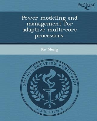 Power Modeling and Management for Adaptive Multi-Core Processors (Paperback): Ke Meng