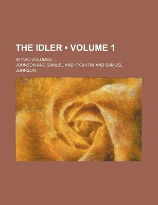 The Idler (Volume 1); In Two Volumes. (Paperback): Larry Johnson