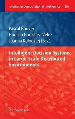 Intelligent Decision Systems in Large-Scale Distributed Environments (Hardcover, Edition.): Pascal Bouvry, Horacio...