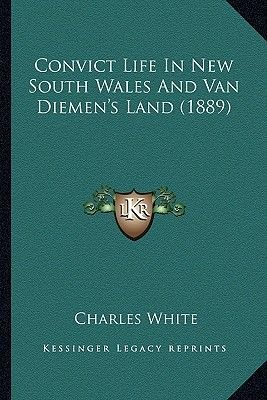 Convict Life in New South Wales and Van Diemen's Land (1889) (Paperback): Charles White