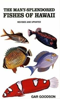The Many-Splendored Fishes of Hawaii (Paperback, Rev and Updated): Gar Goodson