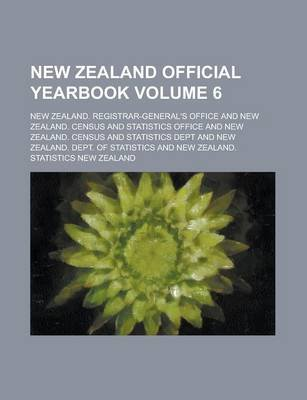 New Zealand Official Yearbook Volume 6 (Paperback): New Zealand. Office