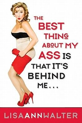 The Best Thing About My Ass Is That It Is Behind Me (Hardcover): Lisa Ann Walter