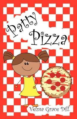 Patty Pizza (Paperback): Velma Grace Dill