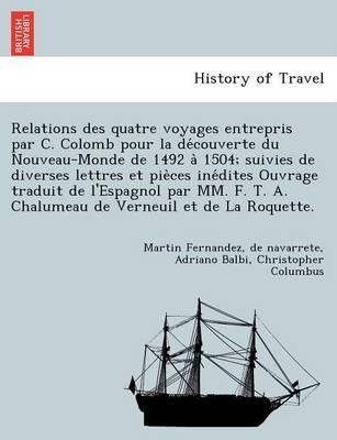 Relations Des Quatre Voyages Entrepris Par C. Colomb Pour La de Couverte Du Nouveau-Monde de 1492 a 1504; Suivies de Diverses...