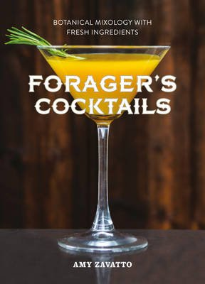 Forager's Cocktails - Botanical Mixology with Fresh Ingredients (Hardcover): Amy Zavatto