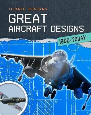 Great Aircraft Designs 1900 - Today (Paperback): Richard Spilsbury