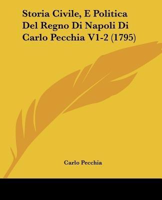 Storia Civile, E Politica del Regno Di Napoli Di Carlo Pecchia V1-2 (1795) (English, Italian, Paperback): Carlo Pecchia