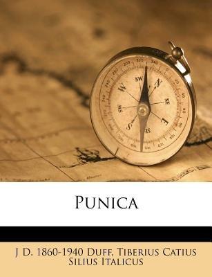Punica (Paperback): J. D. 1860-1940 Duff, Tiberius Catius Silius Italicus