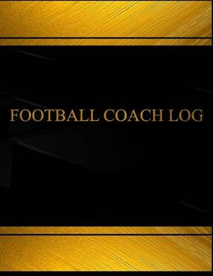Football Coach Log (Log Book, Journal - 125 Pgs, 8.5 X 11 Inches) - Football Coach Logbook (Black Cover, X-Large) (Paperback):...